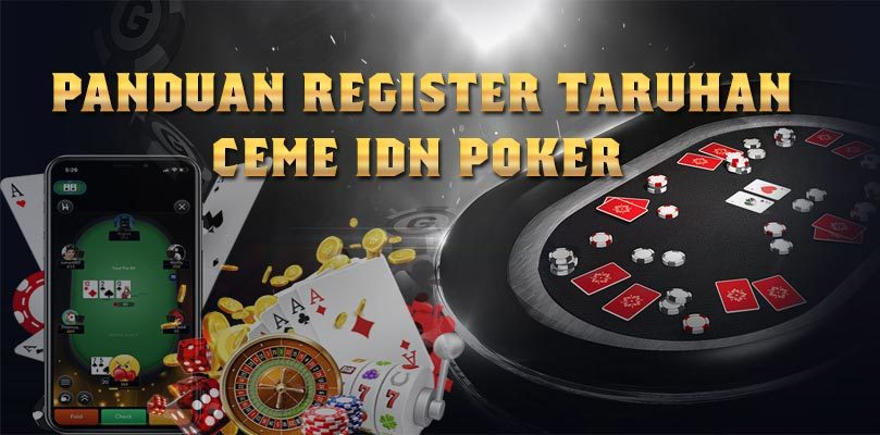 Panduan Register Taruhan Ceme IDN Poker